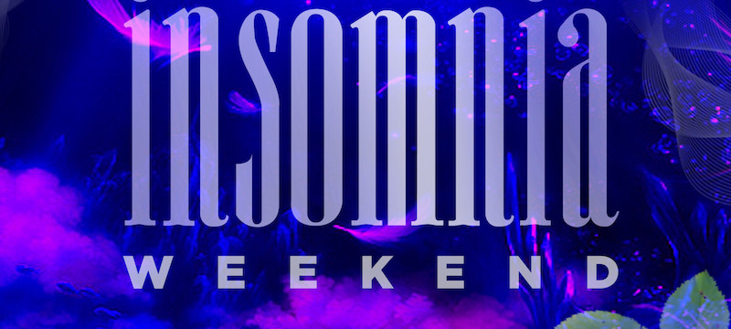 INSOMNIA WEEKEND!